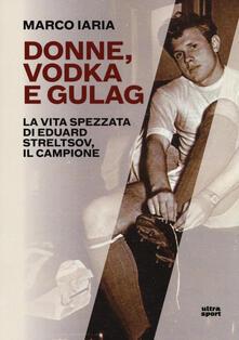 Tegliowinterrun.it Donne, vodka e gulag. La vita spezzata di Eduard Streltsov, il campione Image