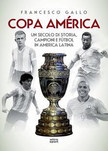 Copa América. Un secolo di storia, campioni e fútbol in America Latina - Francesco Gallo - copertina
