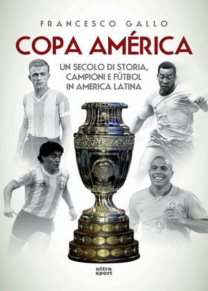 Copa América. Un secolo di storia, campioni e fútbol in America Latina