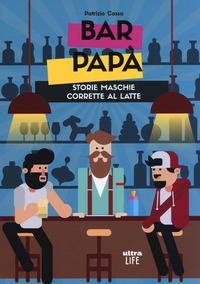 Bar papà. Storie maschie corrette al latte - Cossa Patrizio - wuz.it