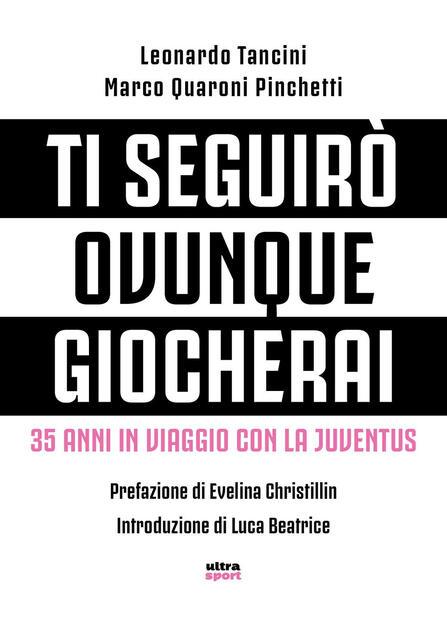 8ef0ec58bd Ti seguirò ovunque giocherai. 35 anni in viaggio con la Juventus - Marco  Quaroni Pinchetti