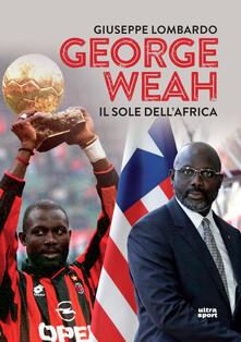 George Weah. Il sole dell'Africa - Giuseppe Lombardo - copertina