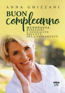Buon compleanno. Menopausa, benessere e sessualità nell'età del cambiamento - Anna Ghizzani - copertina
