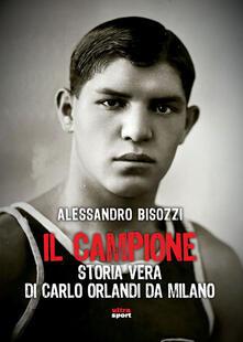 Il campione. Storia vera di Carlo Orlandi da Milano