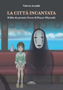 La città incantata. Il film da premio Oscar di Miyazaki.pdf