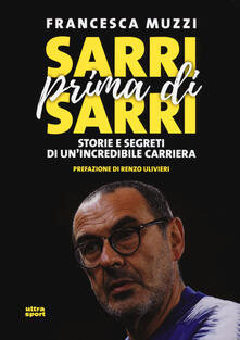 Voluntariadobaleares2014.es Sarri prima di Sarri. Storie e segreti di un'incredibile carriera Image