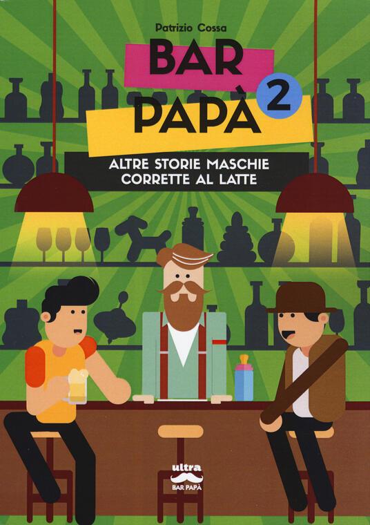 Bar papà. Altre storie maschie corrette al latte. Vol. 2 - Patrizio Cossa - copertina