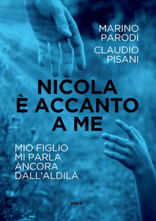 Nicola è accanto a me. Mio figlio mi parla ancora dall'aldilà - Claudio Pisani,Marino Parodi - copertina