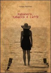 Habanero, tabacco, caffe