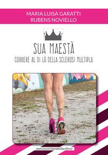 Sua maestà. Correre al di là della sclerosi multipla - Maria Luisa Garatti,Rubens Noviello - copertina