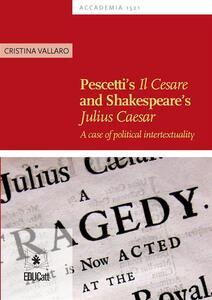 Pescetti's. Il Cesare and Shakespeare's Julius Cesare. A case of political intertextualty
