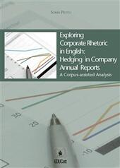 Exploring corporate rhetoric in english. Hedging in company annual reports. A corpus-assisted analysis
