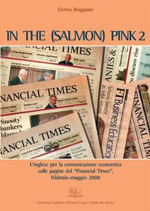 In the (salmon) pink. L'inglese per la comunicazione economica sulle pagine del «Financial Times» febbraio-maggio 2008. Vol. 2