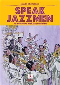 Speak jazzmen. 55 interviews with jazz musicians