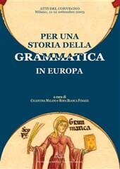 Per una storia della grammatica in Europa. Atti del Convegno (Milano, 11-12 settembre 2003)