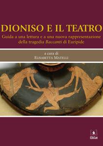 Dioniso e il teatro. Guida a una lettura e a una nuova rappresentazione della tragedia Baccanti di Euripide