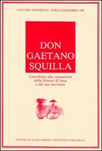 Don Gaetano Squilla. Contributo alla conoscenza della diocesi di Sora e del suo territorio. Atti del Convegno (Sora, 6 dicembre 1985)