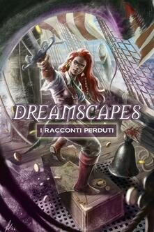 Dreamscapes. I racconti perduti. Vol. 2 - Fabio Porfidia - ebook