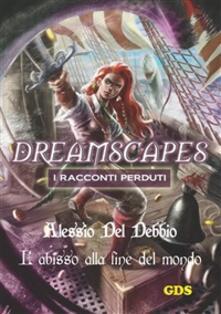 L' abisso alla fine del mondo. Dreamscapes. I racconti perduti. Vol. 16 - Alessio Del Debbio - ebook