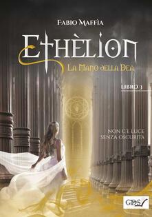 La mano della dea. Ethèlion. Vol. 3 - Fabio Maffia - copertina