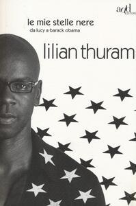 Le mie stelle nere da Lucy a Barack Obama - Lilian Thuram,Bernard Fillaire - copertina