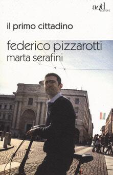 Il primo cittadino - Federico Pizzarotti,Marta Serafini - copertina