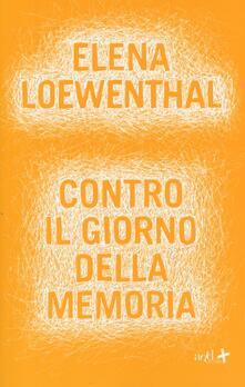 Contro il giorno della memoria - Elena Loewenthal - copertina
