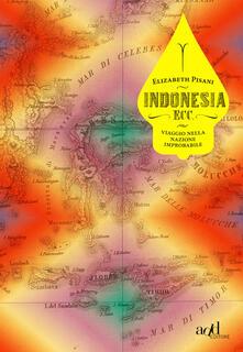 Indonesia ecc. Viaggio nella nazione improbabile - Gioia Guerzoni,Elizabeth Pisani - ebook