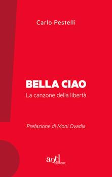 Bella ciao. La canzone della libertà - Carlo Pestelli - ebook