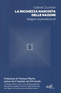 Libro La ricchezza nascosta delle nazioni. Indagine sui paradisi fiscali Gabriel Zucman