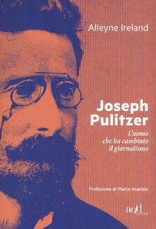Antondemarirreguera.es Joseph Pulitzer. L'uomo che ha cambiato il giornalismo Image