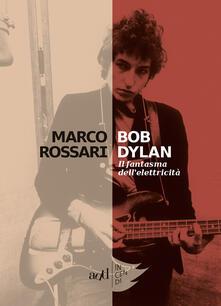 Bob Dylan. Il fantasma dell'elettricità