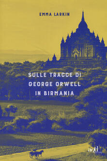 Daddyswing.es Sulle tracce di George Orwell in Birmania Image