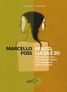 Renzo, Lucia e io. Perché, per me, «I promessi sposi» è un romanzo meraviglioso - Marcello Fois - ebook