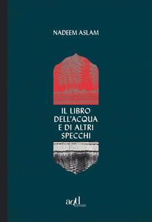 Il libro dell'acqua e di altri specchi - Norman Gobetti,Nadeem Aslam - ebook