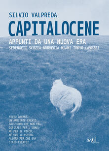 Writersfactory.it Capitalocene. Appunti da un nuova era. Serengeti, Scozia, Norvegia, Miami, Tokyo, Lavezzi Image