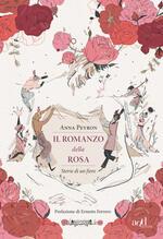 Il romanzo della rosa. Storie di un fiore