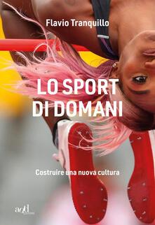 Lo sport di domani. Costruire una nuova cultura - Flavio Tranquillo - copertina