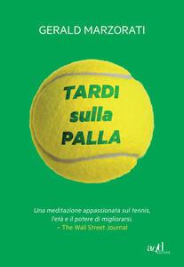 Libro Tardi sulla palla Gerald Marzorati