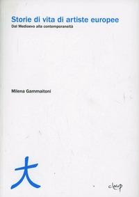 Storie di vita di artiste europee. Dal Medioevo alla contemporaneità - Gammaitoni Milena - wuz.it