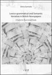 Lexico-grammatical and semantic variation in British newspaper. A systemic functional study