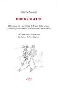 Diritto di scena. Riflessioni ed esperienze di teatro della scuola per l'insegnamento di cittadinanza e costituzione