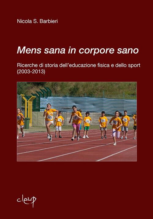 Mens sana in corpore sano. Ricerche di storia dell'educazione fisica e dello sport (2003-2013)