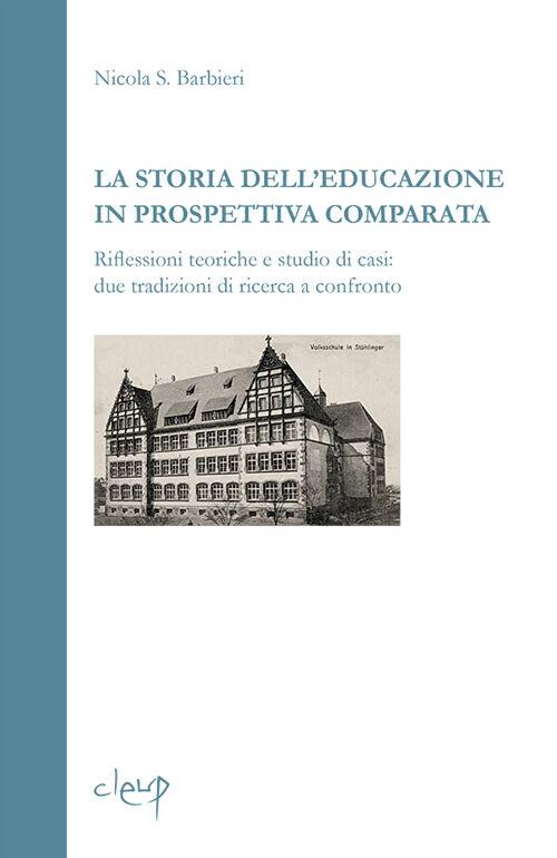La storia dell'educazione in prospettiva comparata. Riflessioni teoriche e studio di casi. Due tradizioni di ricerca a confronto