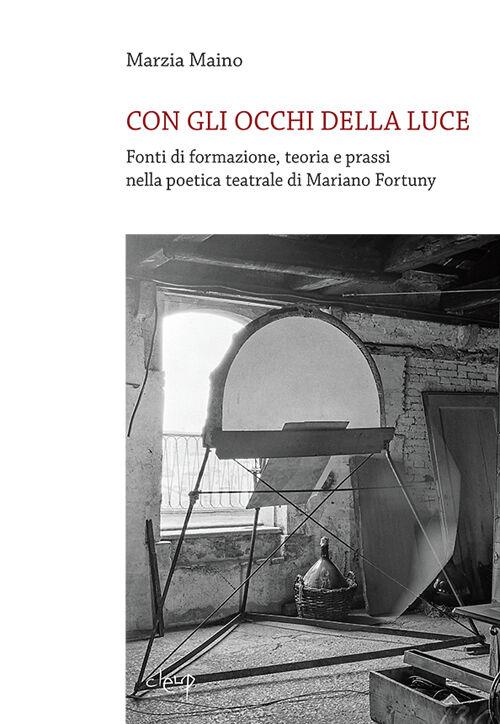Con gli occhi della luce. Fonti di formazione, teoria e prassi nella poetica teatrale di Mariano Fortuny