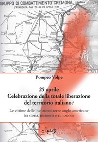 25 aprile. Celebrazione della totale liberazione del territorio italiano? Le vittime delle incursioni aeree anglo-americane tra storia, memoria e rimozione - Volpe Pompeo - wuz.it