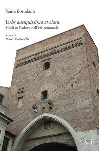 Urbs antiquissima et clara. Studi su Padova nell'età comunale