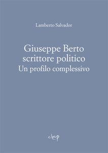 Giuseppe Berto scrittore politico. Un profilo complessivo