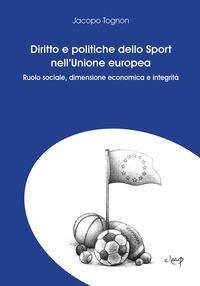 Diritto e politiche dello sport nell'Unione Europea. Ruolo sociale, dimensione economica e integrità - Tognon Jacopo - wuz.it