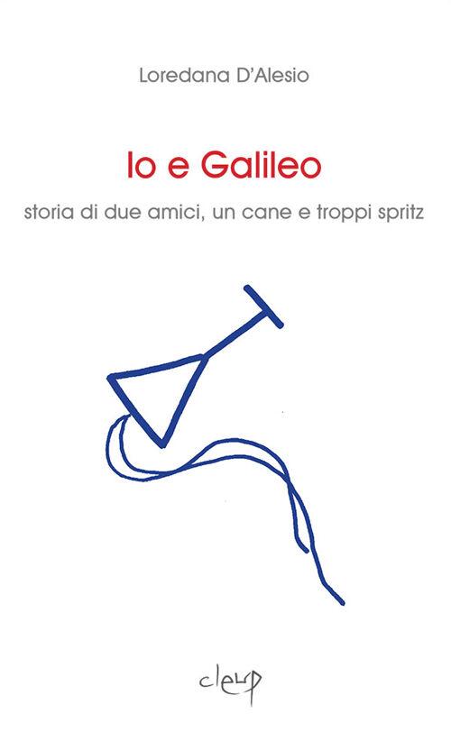 Io e Galileo. Storia di due amici, un cane e troppi spritz